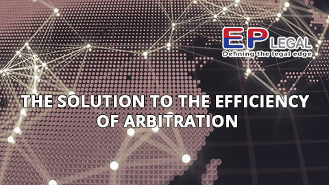 THE SOLUTION TO THE EFFICIENCY OF ARBITRATION